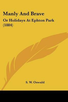 Manly and Brave: Or Holidays at Ephton Park (1884) by S W Oswald image