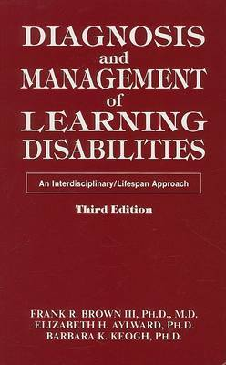 Diagnosis and Management of Learning Disabilities: An Interdisciplinary/Lifespan Approach by Frank R. Brown