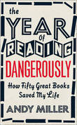 The Year of Reading Dangerously: How Fifty Great Books Saved My Life by Andy Miller