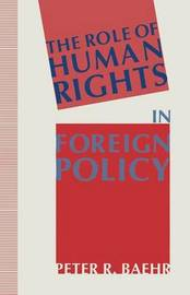 The Role of Human Rights in Foreign Policy by Peter R. Baehr