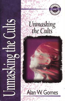 Unmasking the Cults by Alan W. Gomes image