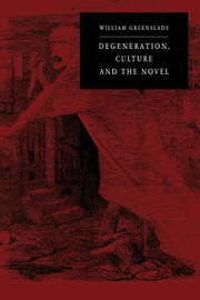 Degeneration, Culture and the Novel by William P. Greenslade