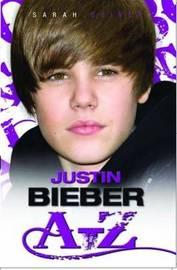 Justin Bieber A-Z by SARAH OLIVER