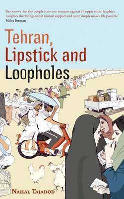 Tehran, Lipstick and Loopholes by Nahal Tajadod