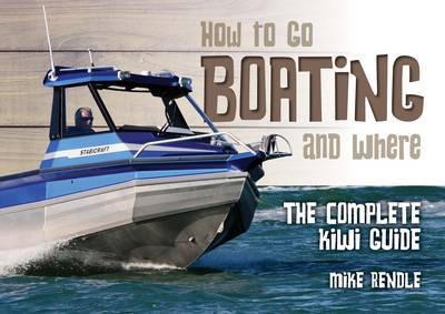 How to Go Boating and Where by Mike Rendle