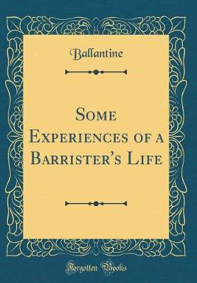 Some Experiences of a Barrister's Life (Classic Reprint) by Ballantine Ballantine