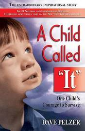 """A Child Called """"it"""": An Abused Child's Journey from Victim to Victor by Dave Pelzer"""