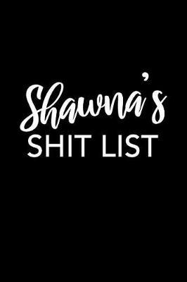 Shawna's Shit List by Shawna Name Notebooks