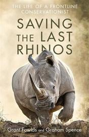 Saving the Last Rhinos by Grant Fowlds
