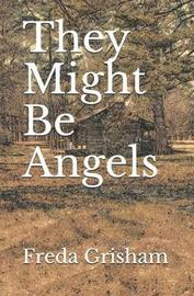 They Might Be Angels by Freda Brown Grisham