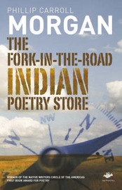The Fork-in-the-Road Indian Poetry Store by Phillip Carroll Morgan