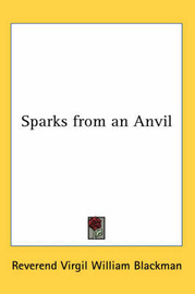 Sparks from an Anvil by Reverend Virgil William Blackman image