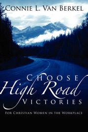 Choose High Road Victories by Connie, L. Van Berkel