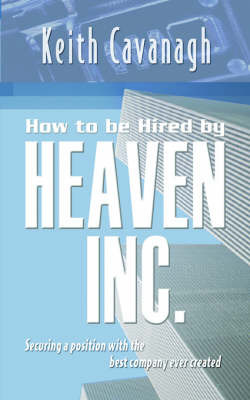 How to Be Hired by Heaven Inc by Keith Cavanagh image