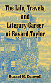 The Life, Travels, and Literary Career of Bayard Taylor by Russell Herman Conwell image