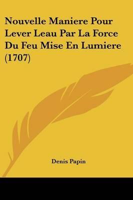 Nouvelle Maniere Pour Lever Leau Par La Force Du Feu Mise En Lumiere (1707) by Denis Papin image