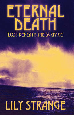 Eternal Death: Lost Beneath the Surface by Lily Strange