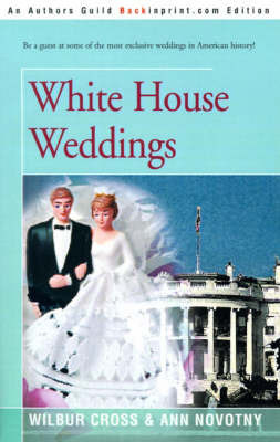 White House Weddings by Wilbur Cross