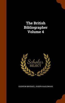 The British Bibliographer Volume 4 by Egerton Brydges