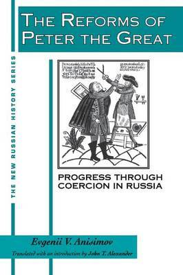 The Reforms of Peter the Great: Progress Through Violence in Russia by Evgenii V Anisimov