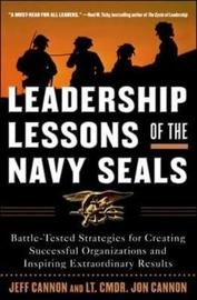 Leadership Lessons of the Navy SEALS by Jon Cannon