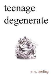 Teenage Degenerate by S C Sterling image