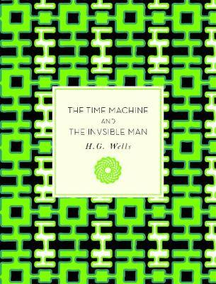 The Time Machine and The Invisible Man by H.G.Wells