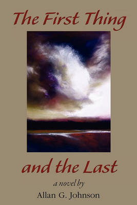 The First Thing and the Last by Allan Johnson
