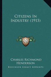 Citizens in Industry (1915) by Charles Richmond Henderson