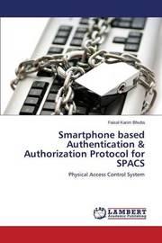 Smartphone Based Authentication & Authorization Protocol for Spacs by Bhutta Faisal Karim