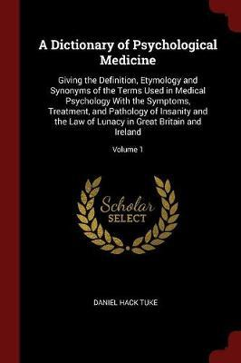 A Dictionary of Psychological Medicine by Daniel Hack Tuke