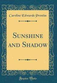 Sunshine and Shadow (Classic Reprint) by Caroline Edwards Prentiss image