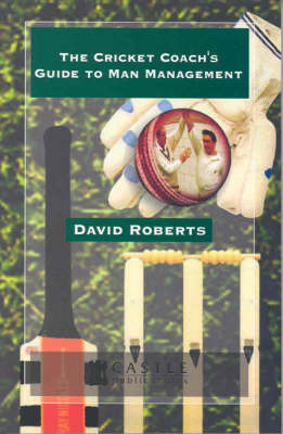 The Cricket Coach's Guide to Man Management by David Roberts image