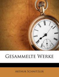 Gesammelte Werke by Arthur Schnitzler
