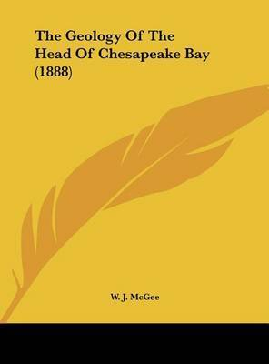 The Geology of the Head of Chesapeake Bay (1888) by W J McGee