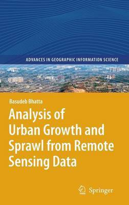 Analysis of Urban Growth and Sprawl from Remote Sensing Data by Basudeb Bhatta