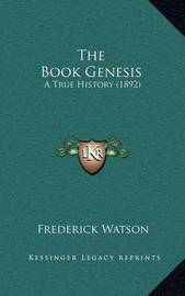 The Book Genesis: A True History (1892) by Frederick Watson