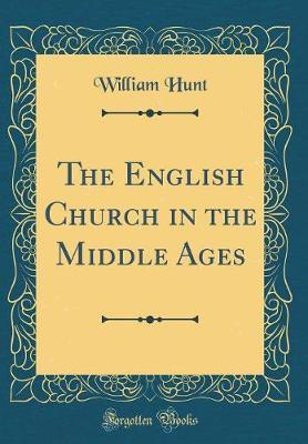 The English Church in the Middle Ages (Classic Reprint) by William Hunt