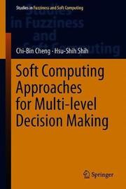 Soft Computing Approaches for Multi-level Decision Making by Chi-Bin Cheng