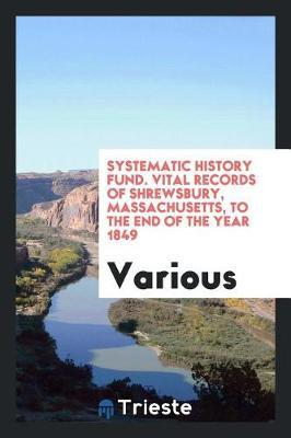Systematic History Fund. Vital Records of Shrewsbury, Massachusetts, to the End of the Year 1849 by Various ~ image