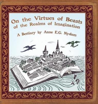 On the Virtues of Beasts of the Realms of Imagination by Anne E G Nydam