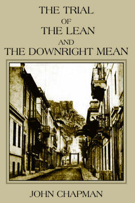 The Trial of the Lean and the Downright Mean by John Chapman