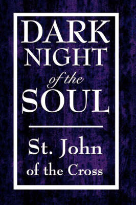 Dark Night of the Soul by John Of the Cross St John of the Cross