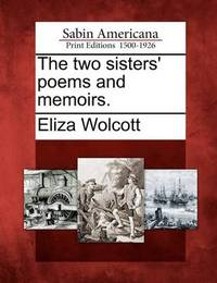 The Two Sisters' Poems and Memoirs. by Eliza Wolcott