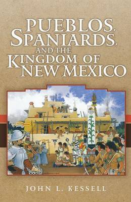 Pueblos, Spaniards and the Kingdom of New Mexico by John L Kessell image