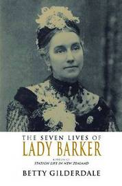 The Seven Lives of Lady Barker by Betty Gilderdale