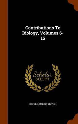 Contributions to Biology, Volumes 6-15 by Hopkins Marine Station