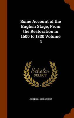 Some Account of the English Stage, from the Restoration in 1600 to 1830 Volume 4 by John 1764-1839 Genest
