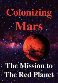 Colonizing Mars the Human Mission to the Red Planet by Robert Zubrin