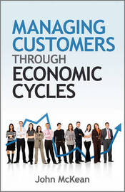 Managing Customers Through Economic Cycles by John McKean image